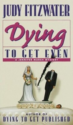 Cover: Dying To Get Even by Judy Fitzwater