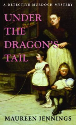 Cover: Under the Dragon's Tail by Maureen Jennings