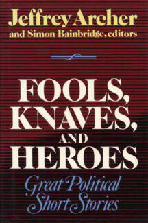Cover: Fools, Knaves and Heroes: Great Political Short Stories by Jeffrey Archer and Simon Bainbridge (Editors)