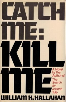 Cover: Catch Me: Kill Me by William H. Hallahan