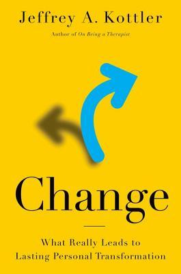 Cover: Change: What Really Leads to Lasting Personal Transformation by Jeffrey A. Kottler