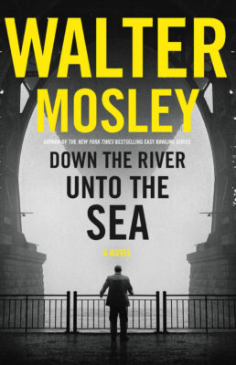 Cover: Down The River Unto The Sea by Walter Mosley
